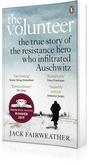 The Volunteer : The True Story of the Resistance Hero who Infiltrated Auschwitz - Costa Book of the Year 2019