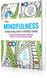 The Mindfulness Colouring and Activity Book : Calming Colouring and De-stressing Doodles to Focus Your Busy Mind