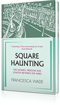 Square Haunting : Five Women, Freedom and London Between the Wars