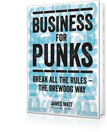 Business for Punks : Break All the Rules - The Brewdog Way