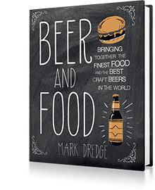 Beer and Food : Bringing together the finest food and the best craft beers in the world
