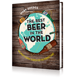 The Best Beer in the World : One Man's Globe Search for the Perfect Pint