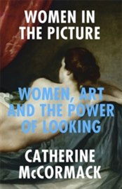 Women in the Picture : Women, Art and the Power of Looking